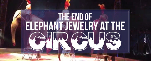The End of Elephant Jewelry at The Circus
