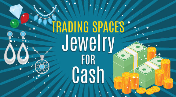 Trading Spaces Jewelry For Cash