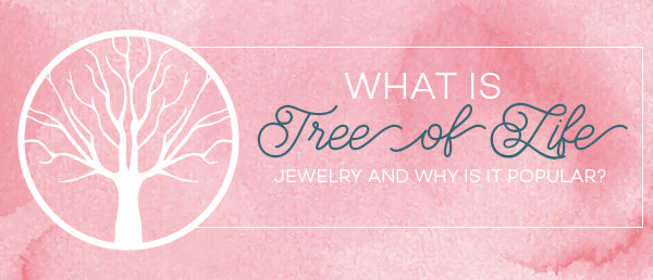 What is Tree of Life Jewelry and Why is it so popular