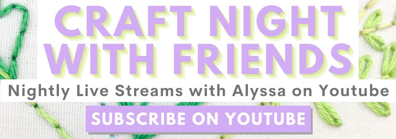 Watch nightly live streams with Alyssa on Youtube. Craft Night with Friends.