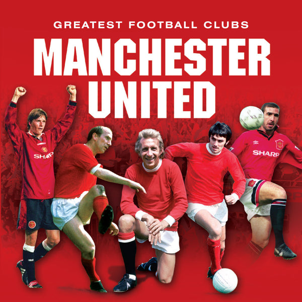 Greatest Football Clubs - Manchester United