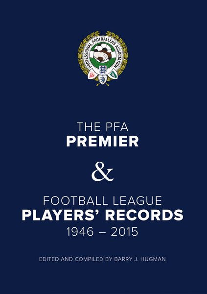 THE PFA PREMIER & FOOTBALL LEAGUE PLAYERS' RECORDS 1946-2015