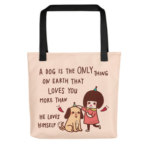 A Dog is The Only Thing on Earth That Loves You More Than He Loves Himself All-Over Print Tote