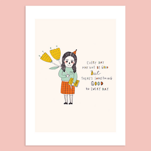 Every Day May Not Be Good, But There's Something Good in Every Day Giclée Print