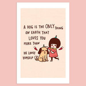 A Dog is The Only Thing on Earth That Loves You More Than He Loves Himself Giclée Print - Minifanfan