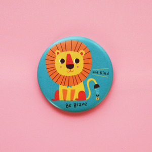 Be Brave and Kind Button Badge or Magnet