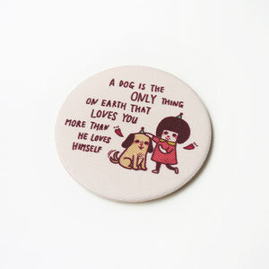 A Dog is The Only Thing on Earth That Loves You More Than He Loves Himself Fabric Covered Pocket Mirror