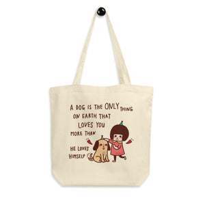 A Dog is The Only Thing on Earth That Loves You More Than He Loves Himself Eco Tote Bag