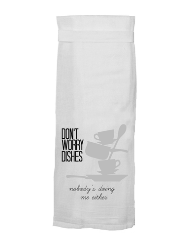 Twisted Wares Flour Sack Hang-Tight Towel - Don't Worry Dishes Nobody Is Doing Me Either