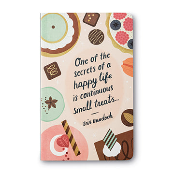 Write Now Journal One Of The Secrets of a Happy Life Is Continuous Small Treats - Iris Murdoch