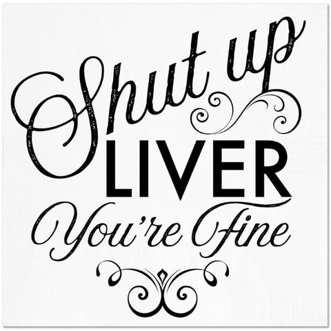 Twisted Wares Cocktail Napkin - Shut Up Liver You're Fine