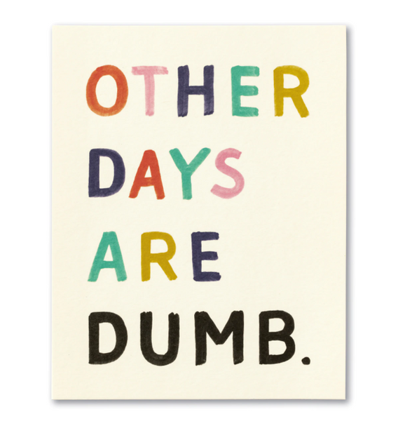 Love Muchly Greeting Card - Other Days Are Dumb