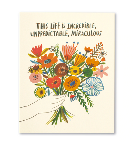 Love Muchly Greeting Card - This Life Is Incredible, Unpredictable, Miraculous