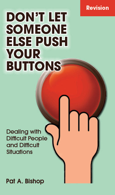 DON'T LET SOMEONE ELSE PUSH YOUR BUTTONS