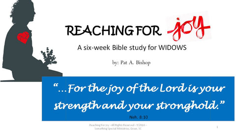 Reaching for Joy - A 6-week Bible Study for Widows - 6-Session PowerPoint w/Facilitator's Notes