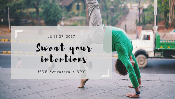 Sweat Your Intentions workshop @ HUB Seventeen - NYC - June 27, 2017