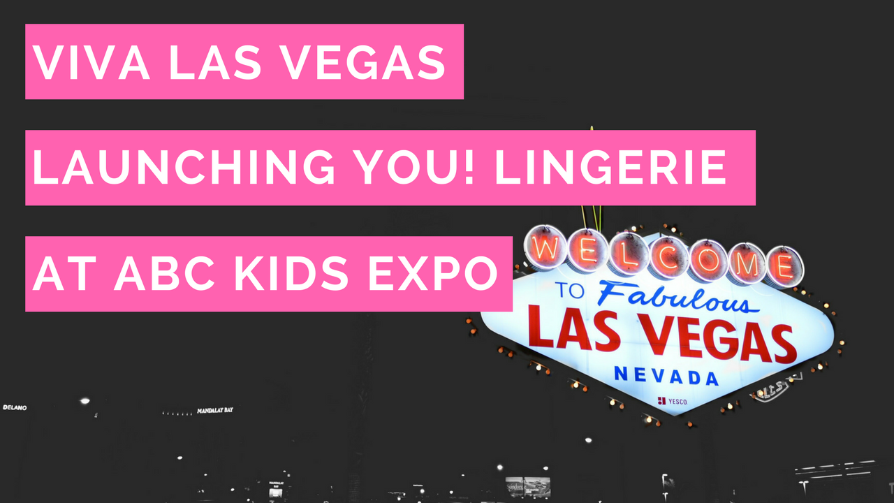 Viva Las Vegas – Launching You! Lingerie at the ABC Kids Expo
