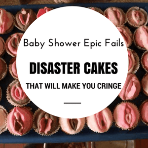 Baby Shower Epic Fails: Disaster Cakes That Will Make You Cringe