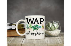 Wet ass Plants Coffee Mug