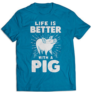 Life is Better With a Pig shirt