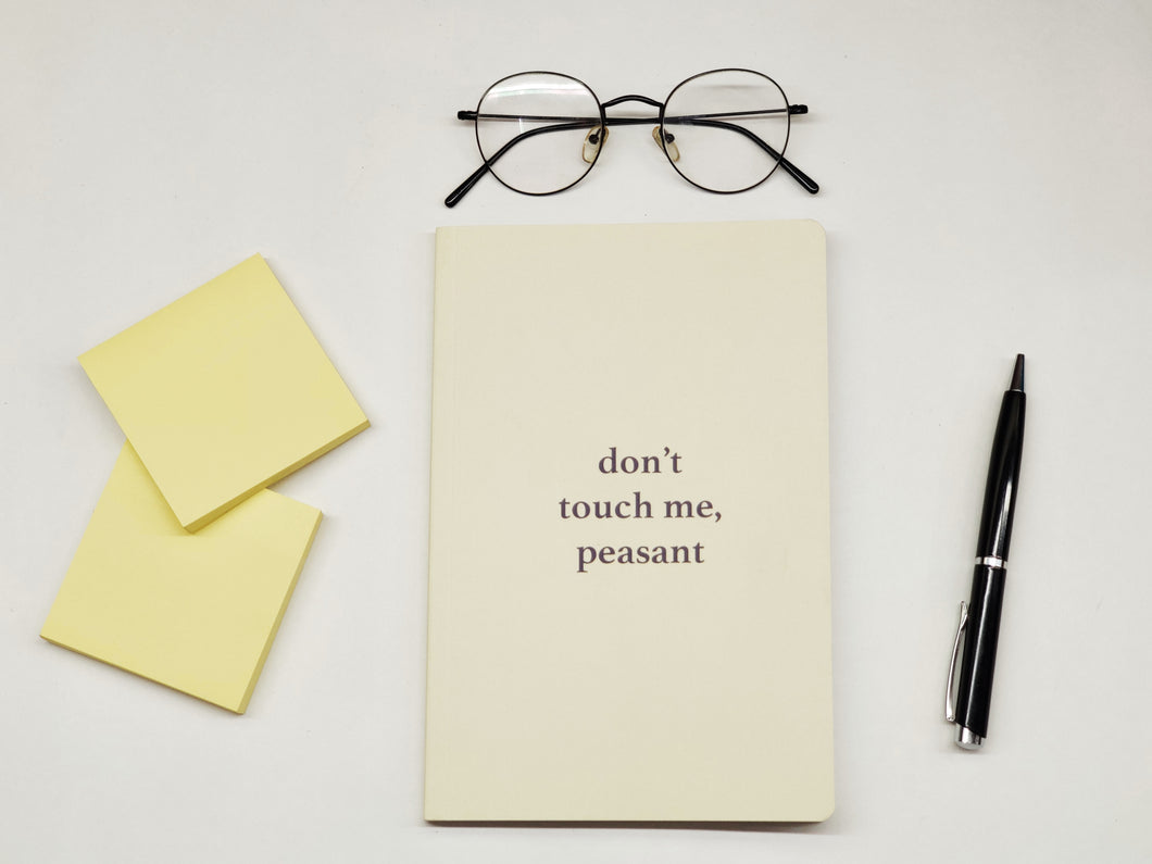 A5 Don't Touch me Peasant Soft Bound Notebook