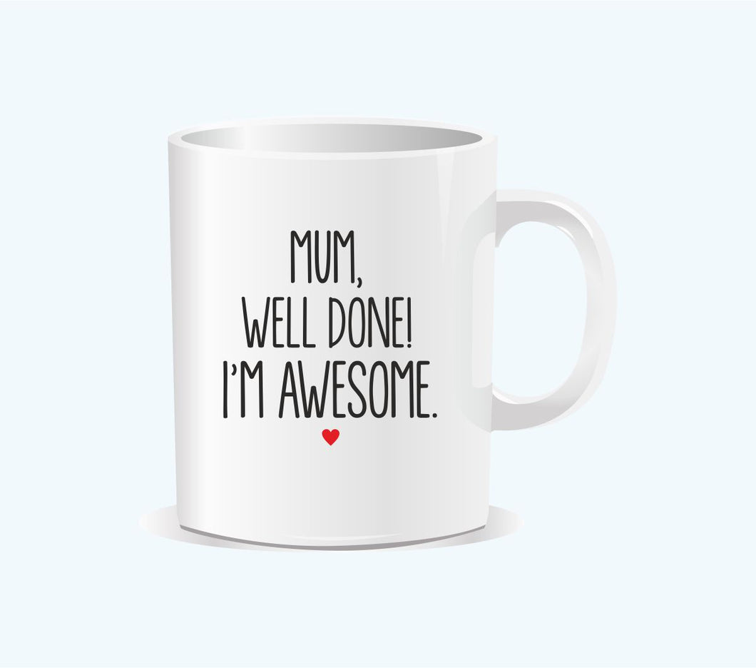 Mum well done I m awesome