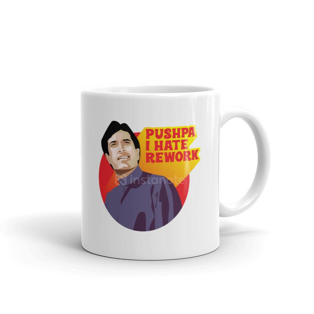 PUSHPA I HATE REWORK Quirky Cool Coffee Mug