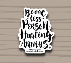 Be One Less Person Hurting Animals Sticker by Compassionate Closet - Compassionate Closet
