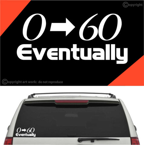 0-60 Eventually Decal Car Sticker Custom Car Decals Car Stickers