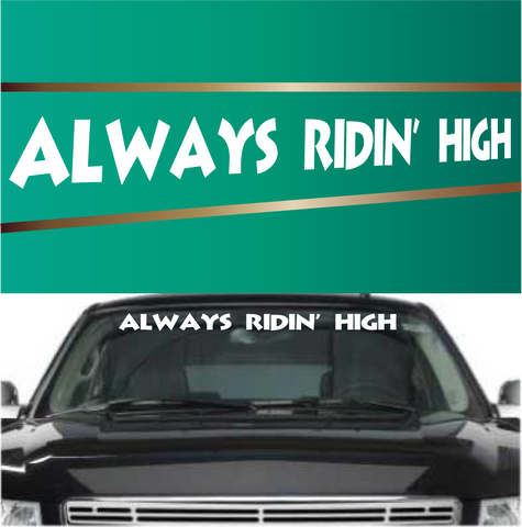 Always Ridin' High Custom Vinyl Stickers Windshield Decals Custom Car Decals Car Stickers