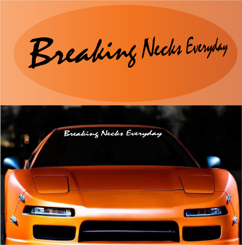 Breaking Necks Everyday Windshield Decal Custom Car Decals Car Stickers