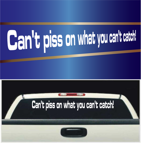 Can't Piss On What You Can't Catch Windshield Banner Decals Custom Car Decals Car Stickers