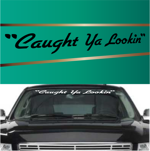 Caught Ya Lookin Windshield Banners Topchoicedecals