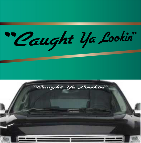 Caught ya lookin windshield banners custom car decals car stickers