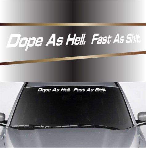 Dope As Hell Fast As Sh!t Windshield Decal Banner Custom Car Decals Car Stickers