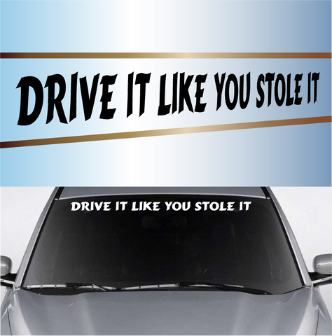 Drive It Like You Stole It Windshield Decal Banner Custom Car Decals Car Stickers