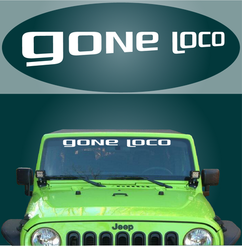 Gone Loco Windshield Decal Custom Car Decals Car Stickers