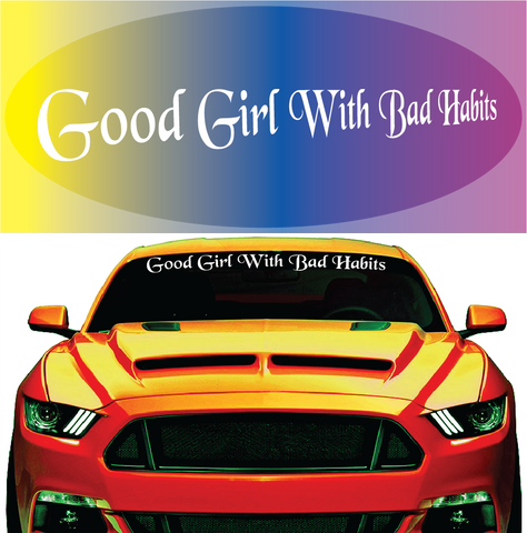 Good Girl With Bad Habits Windshield Decal Custom Car Decals Car Stickers