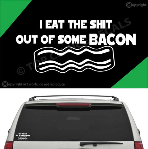 I Eat The Shit Out Of Some Bacon Funny Auto Decal Car Sticker Custom Car Decals Car Stickers