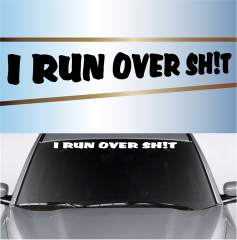 I Run Over Sh!t Windshield Banner Custom Car Decals Car Stickers