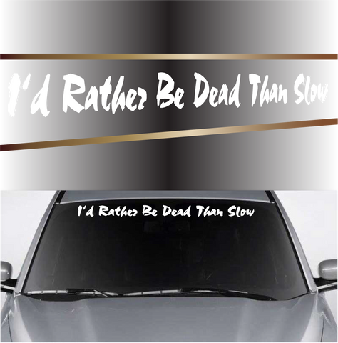 I'd Rather Be Dead Than Slow Funny Decals Windshield Banner Custom Car Decals Car Stickers