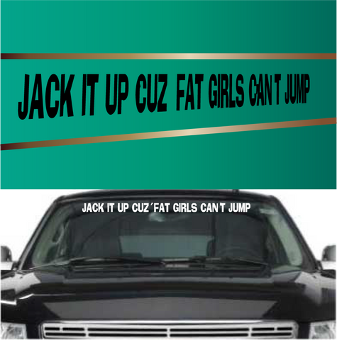 Jack it up cuz fat girls cant jump rear window stickers front window stickers