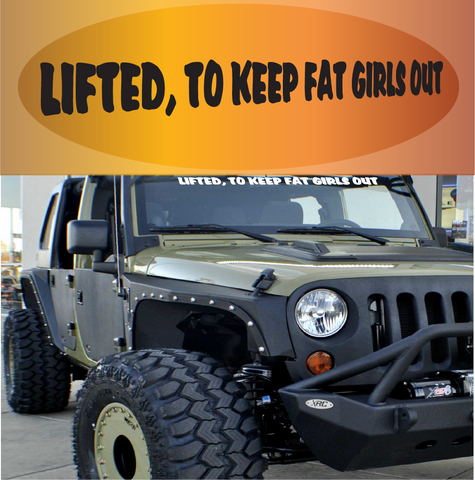 Lifted, To Keep Fat Girls Out Funny Windshield Decal Custom Car Decals Car Stickers