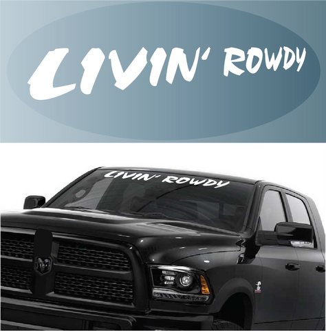 Livin' Rowdy Custom Windshield Banner Custom Car Decals Car Stickers