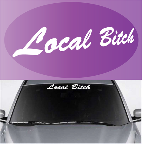 Local Bitch Funny Windshield Banner Custom Car Decals Car Stickers
