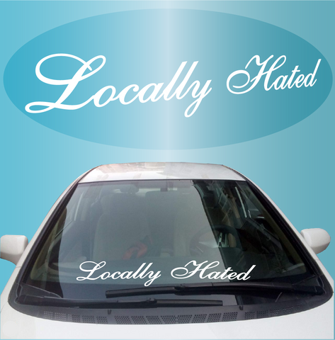 Locally Hated Windshield Banner Decal Custom Car Decals Car Stickers