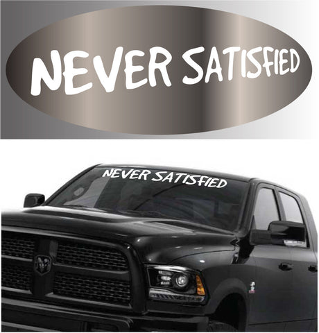 Never Satisfied- Car Windshield Decal Banner Custom Car Decals Car Stickers