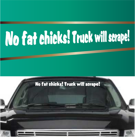 No Fat Chicks! Truck Will Scrape! Funny Decal Auto Decal Custom Car Decals Car Stickers