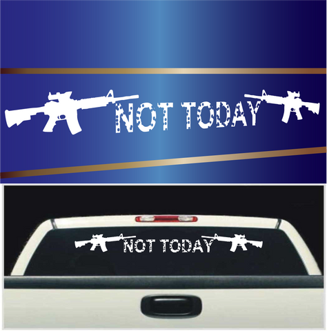 Not Today Assault Rifles Cool Decal Windshield Banner Custom Car Decals Car Stickers