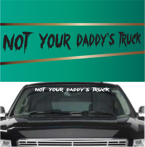 Not Your Daddy's Truck Custom Auto Window Decal Custom Car Decals Car Stickers